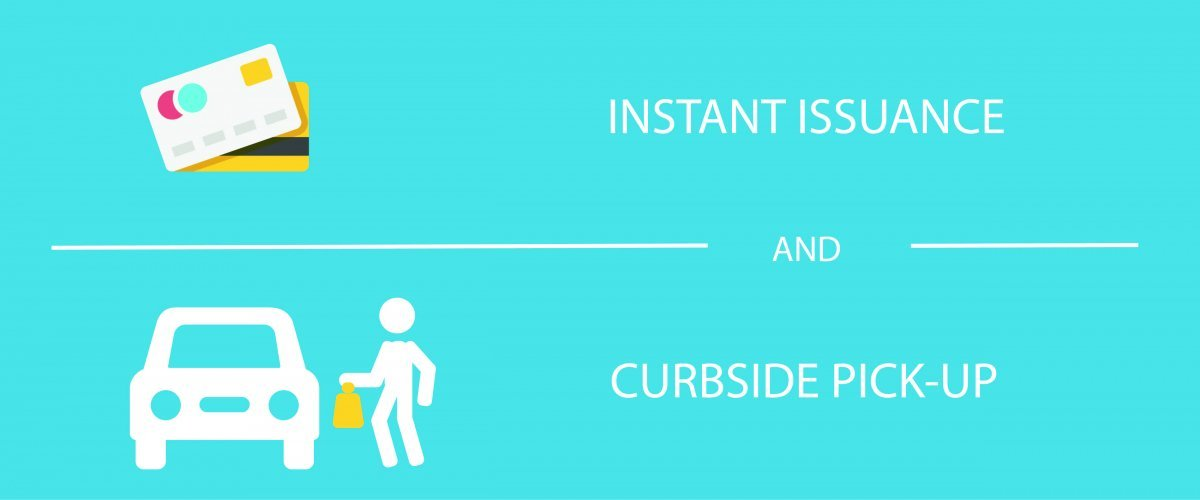Instant Issuance-Curbside Pickup